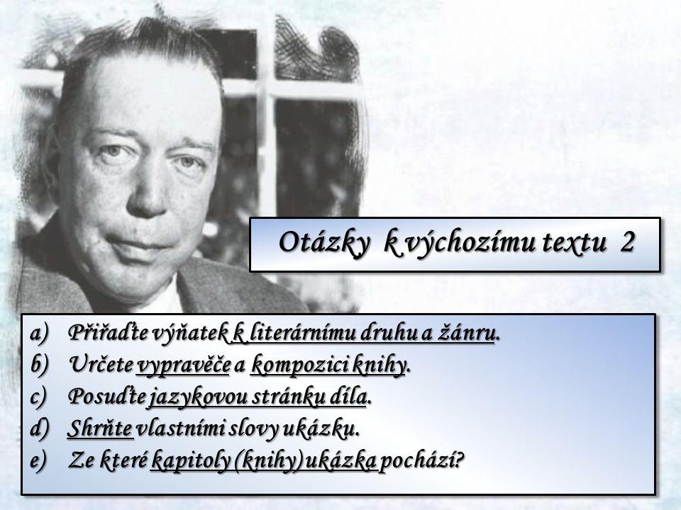 a)Přiřaďte výňatek k literárnímu druhu a žánru. b)Určete vypravěče a kompozici knihy. c)Posuďte jazykovou stránku díla. d)Shrňte vlastními slovy ukázk