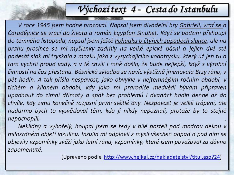 Výchozí text 4 - Cesta do Istanbulu V roce 1945 jsem hodně pracoval. Napsal jsem divadelní hry Gabrieli, vrať se a Čarodějnice se vrací do života a ro