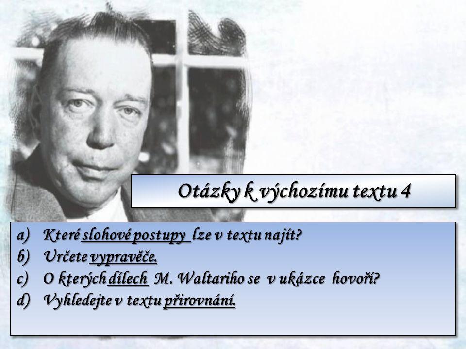a)Které slohové postupy lze v textu najít? b)Určete vypravěče. c)O kterých dílech M. Waltariho se v ukázce hovoří? d)Vyhledejte v textu přirovnání. a)