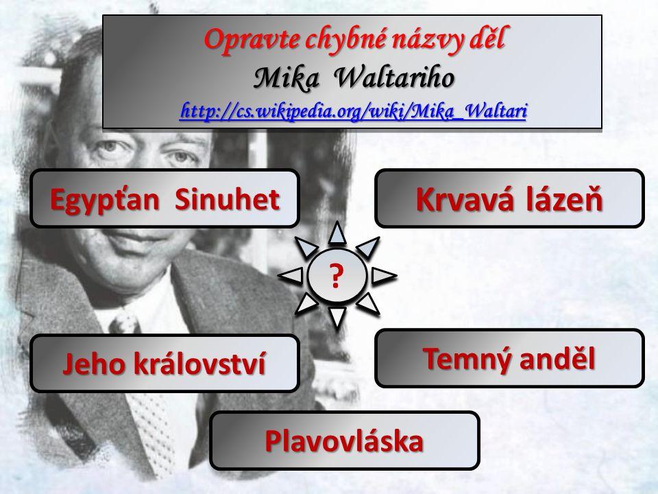 ? ? Egypťan Sinuhet Jeho království Krvavá lázeň Temný anděl Plavovláska Opravte chybné názvy děl Mika Waltariho http://cs.wikipedia.org/wiki/Mika_Waltari Opravte chybné názvy děl Mika Waltariho http://cs.wikipedia.org/wiki/Mika_Waltari