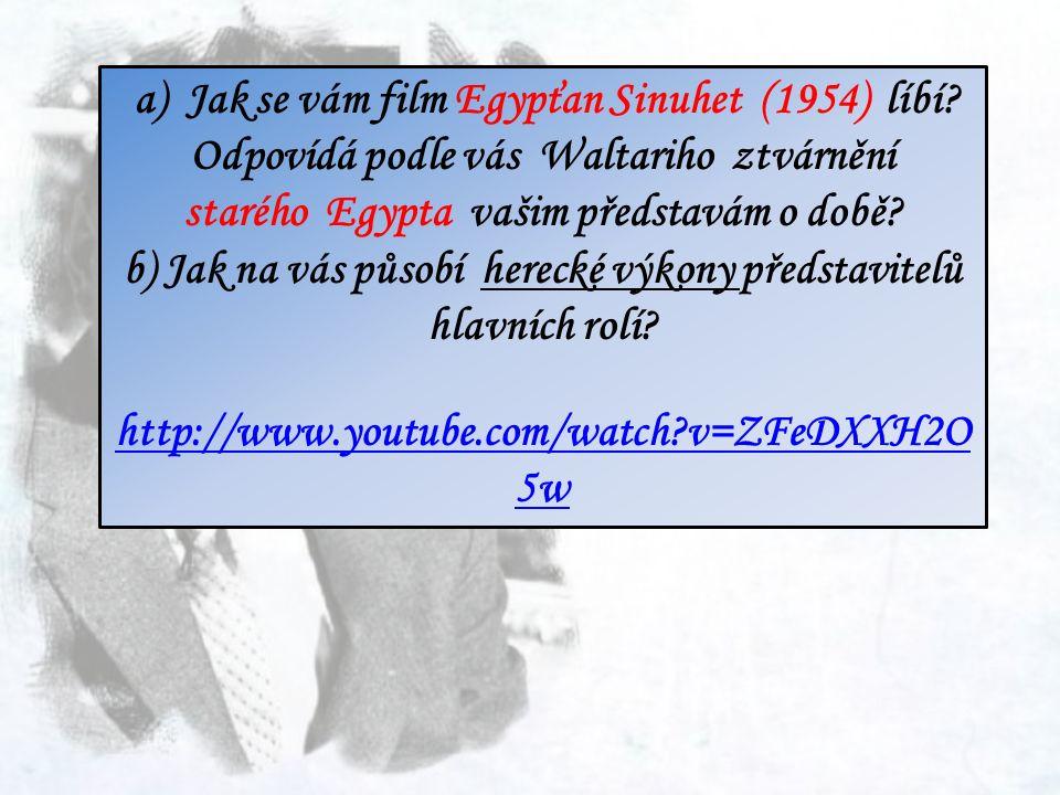 a) Jak se vám film Egypťan Sinuhet (1954) líbí? Odpovídá podle vás Waltariho ztvárnění starého Egypta vašim představám o době? b) Jak na vás působí he