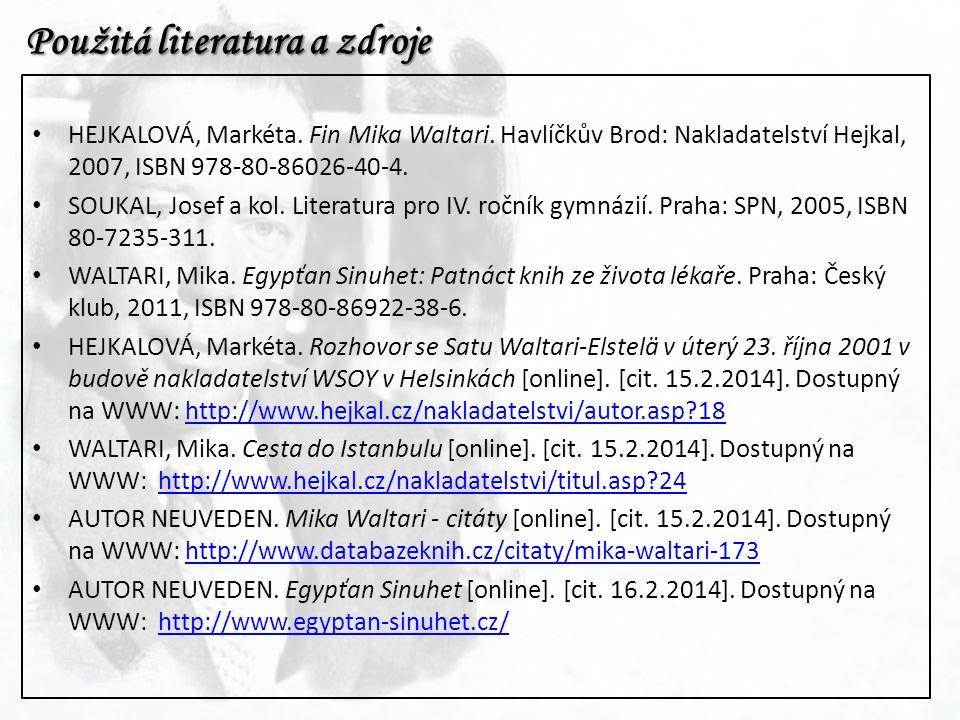 Použitá literatura a zdroje HEJKALOVÁ, Markéta. Fin Mika Waltari. Havlíčkův Brod: Nakladatelství Hejkal, 2007, ISBN 978-80-86026-40-4. SOUKAL, Josef a