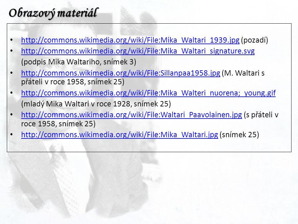 Obrazový materiál http://commons.wikimedia.org/wiki/File:Mika_Waltari_1939.jpg (pozadí) http://commons.wikimedia.org/wiki/File:Mika_Waltari_1939.jpg h