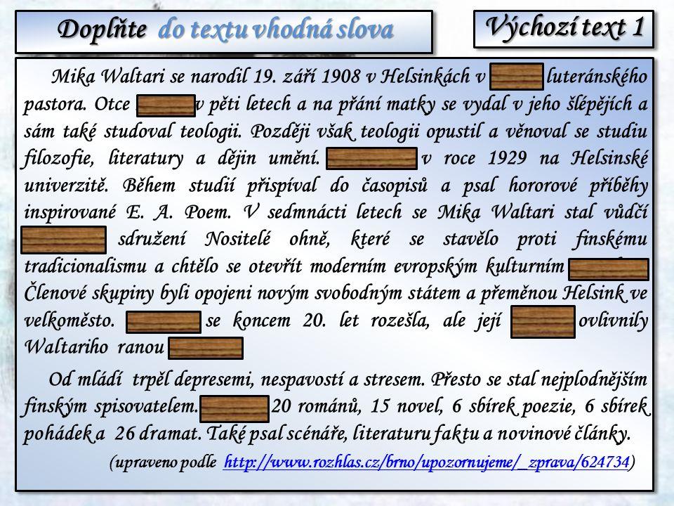 Otázky k výchozímu textu 1 a)Jaké byly Waltariho kořeny.
