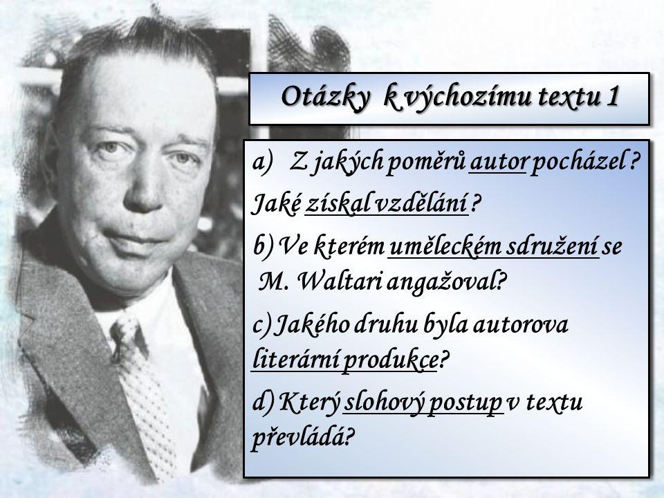 Otázky k výchozímu textu 1 a)Jaké byly Waltariho kořeny? Co studoval na univerzitě? b) Ve kterém sdružení se v mládí angažoval? c) Jaké texty jako spi