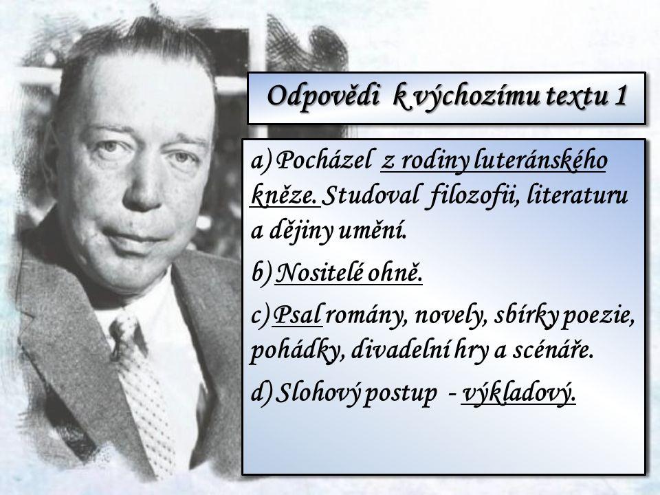 Odpovědi k výchozímu textu 1 a)Jaké byly Waltariho kořeny? Co studoval na univerzitě? b) Ve kterém sdružení se v mládí angažoval? c) Jaké texty jako s