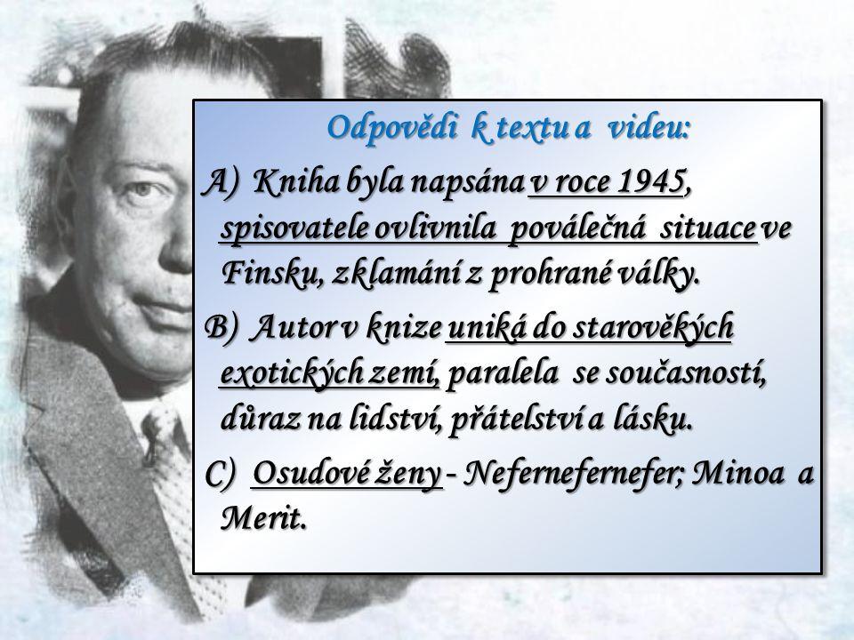 Odpovědi k textu a videu: A)Kniha byla napsána v roce 1945, spisovatele ovlivnila poválečná situace ve Finsku, zklamání z prohrané války. B)Autor v kn