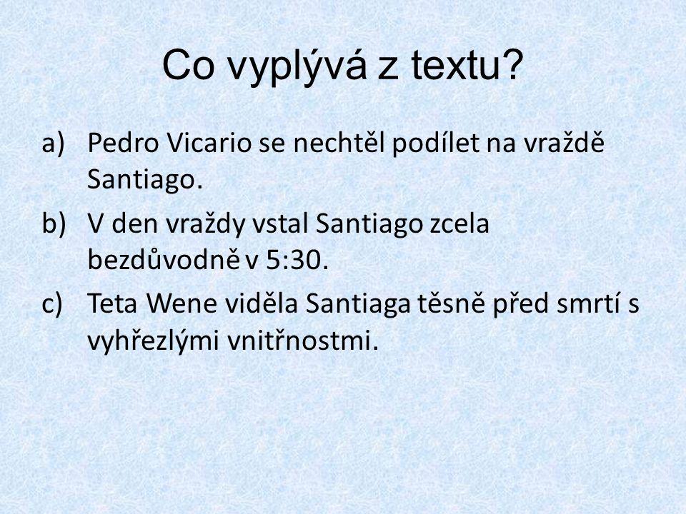 Co vyplývá z textu. a)Pedro Vicario se nechtěl podílet na vraždě Santiago.