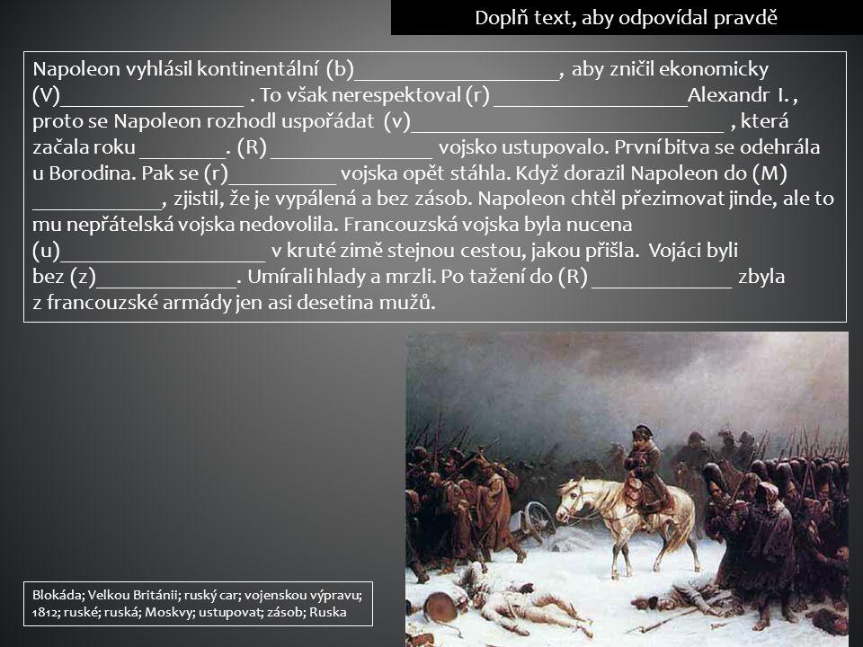Doplň text, aby odpovídal pravdě Napoleon vyhlásil kontinentální (b)___________________, aby zničil ekonomicky (V)_________________. To však nerespekt