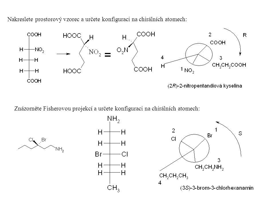 Nakreslete prostorový vzorec a určete konfiguraci na chirálních atomech: Znázorněte Fisherovou projekcí a určete konfiguraci na chirálních atomech: