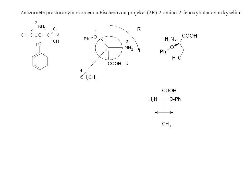 Znázorněte prostorovým vzorcem a Fischerovou projekcí (2R)-2-amino-2-fenoxybutanovou kyselinu