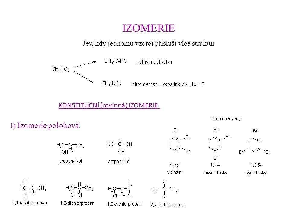 IZOMERIE Jev, kdy jednomu vzorci přísluší více struktur 1) Izomerie polohová : KONSTITUČNÍ (rovinná) IZOMERIE: