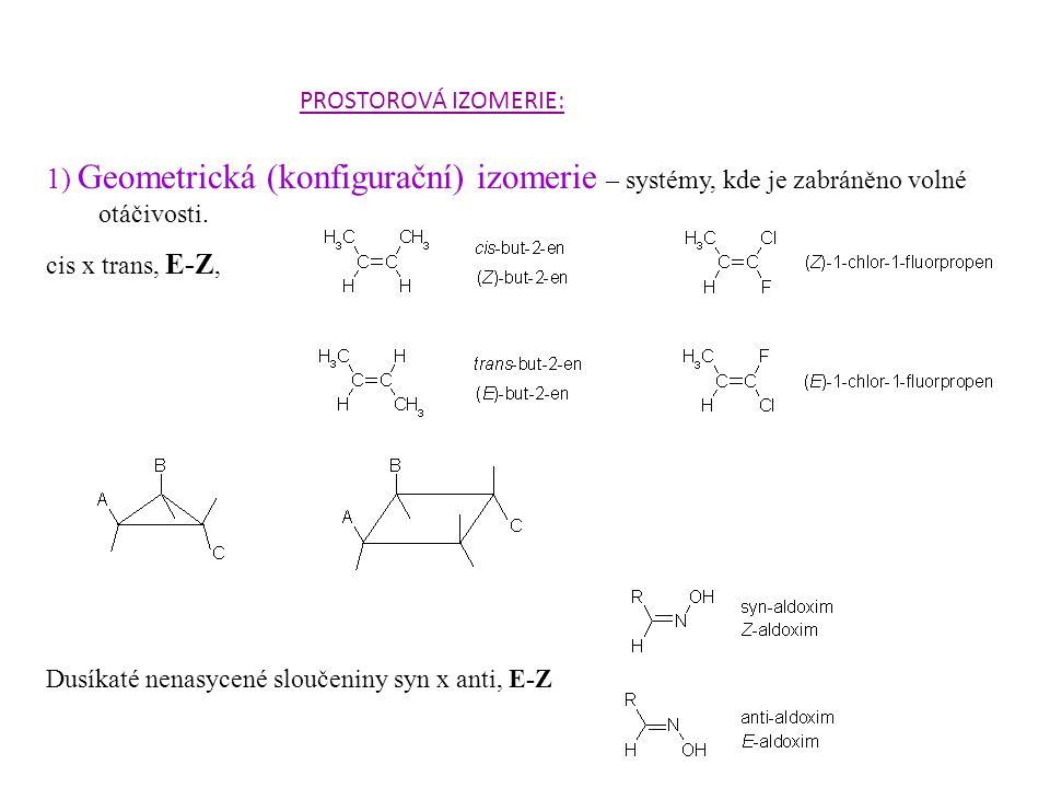 1) Geometrická (konfigurační) izomerie – systémy, kde je zabráněno volné otáčivosti. cis x trans, E-Z, Dusíkaté nenasycené sloučeniny syn x anti, E-Z