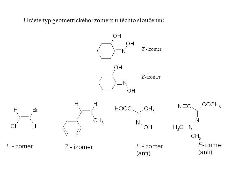 Z -izomer E-izomer Určete typ geometrického izomeru u těchto sloučenin :