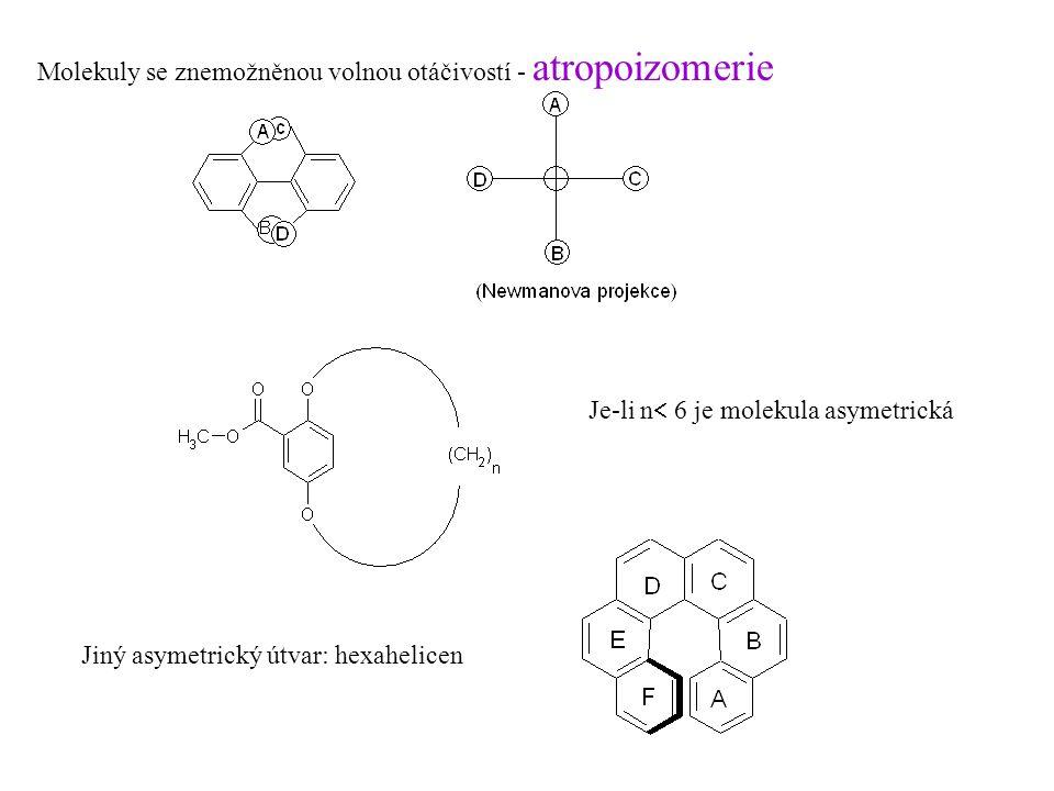 Molekuly se znemožněnou volnou otáčivostí - atropoizomerie Je-li n  6 je molekula asymetrická Jiný asymetrický útvar: hexahelicen