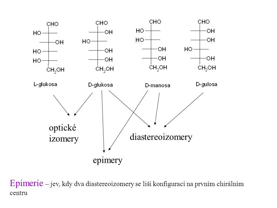 optické izomery diastereoizomery epimery Epimerie – jev, kdy dva diastereoizomery se liší konfigurací na prvním chirálním centru