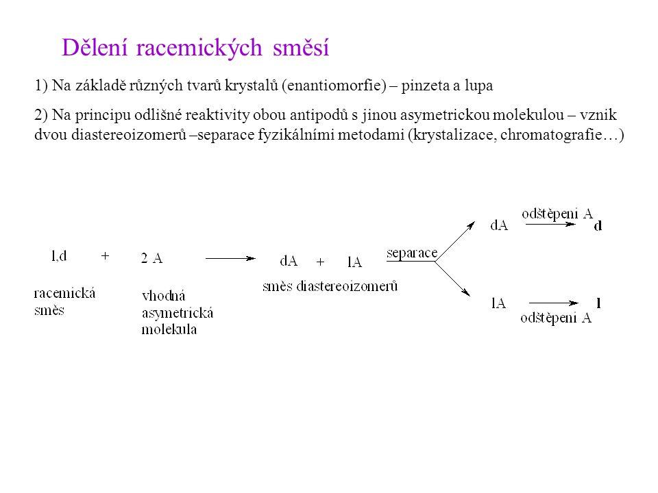 Dělení racemických směsí 1) Na základě různých tvarů krystalů (enantiomorfie) – pinzeta a lupa 2) Na principu odlišné reaktivity obou antipodů s jinou