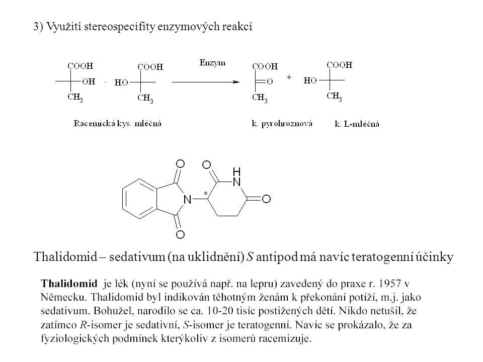 3) Využití stereospecifity enzymových reakcí Thalidomid – sedativum (na uklidnění) S antipod má navíc teratogenní účinky