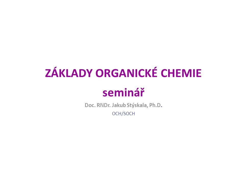 ZÁKLADY ORGANICKÉ CHEMIE seminář Doc. RNDr. Jakub Stýskala, Ph.D. OCH/SOCH