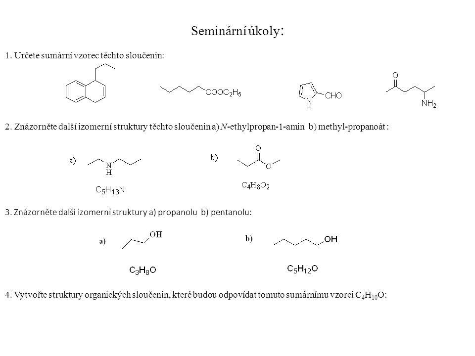 Seminární úkoly : 1. Určete sumární vzorec těchto sloučenin: 2. Znázorněte další izomerní struktury těchto sloučenin a) N-ethylpropan-1-amin b) methyl
