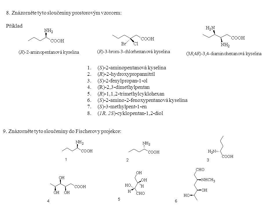 8. Znázorněte tyto sloučeniny prostorovým vzorcem: Příklad 1.(S)-2-aminopentanová kyselina 2.(R)-2-hydroxypropannitril 3.(S)-2-fenylpropan-1-ol 4.(R)-