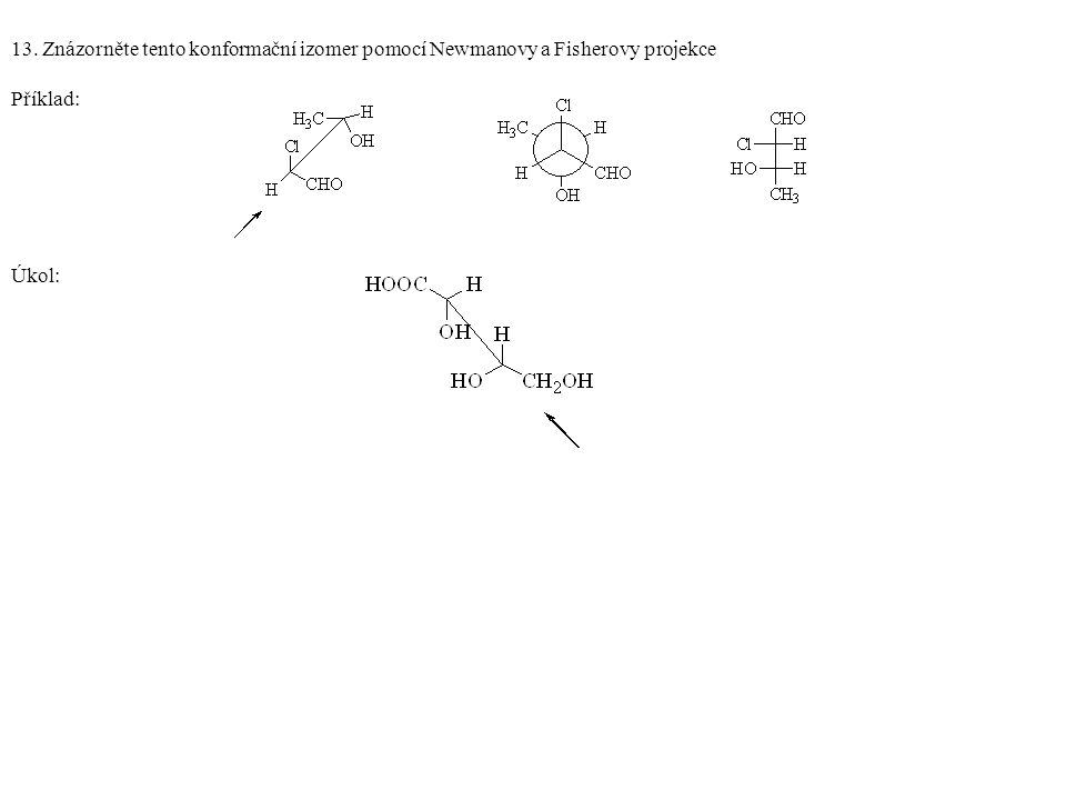 13. Znázorněte tento konformační izomer pomocí Newmanovy a Fisherovy projekce Příklad: Úkol: