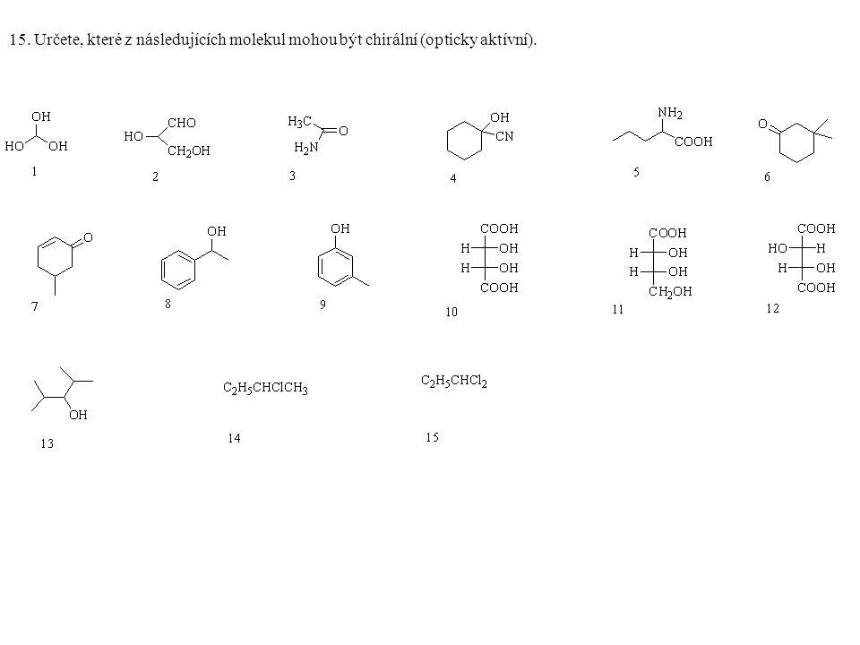 15. Určete, které z následujících molekul mohou být chirální (opticky aktívní).