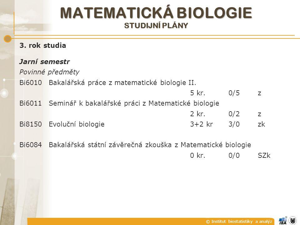 © Institut biostatistiky a analýz MATEMATICKÁ BIOLOGIE STUDIJNÍ PLÁNY 3. rok studia Jarní semestr Povinné předměty Bi6010Bakalářská práce z matematick