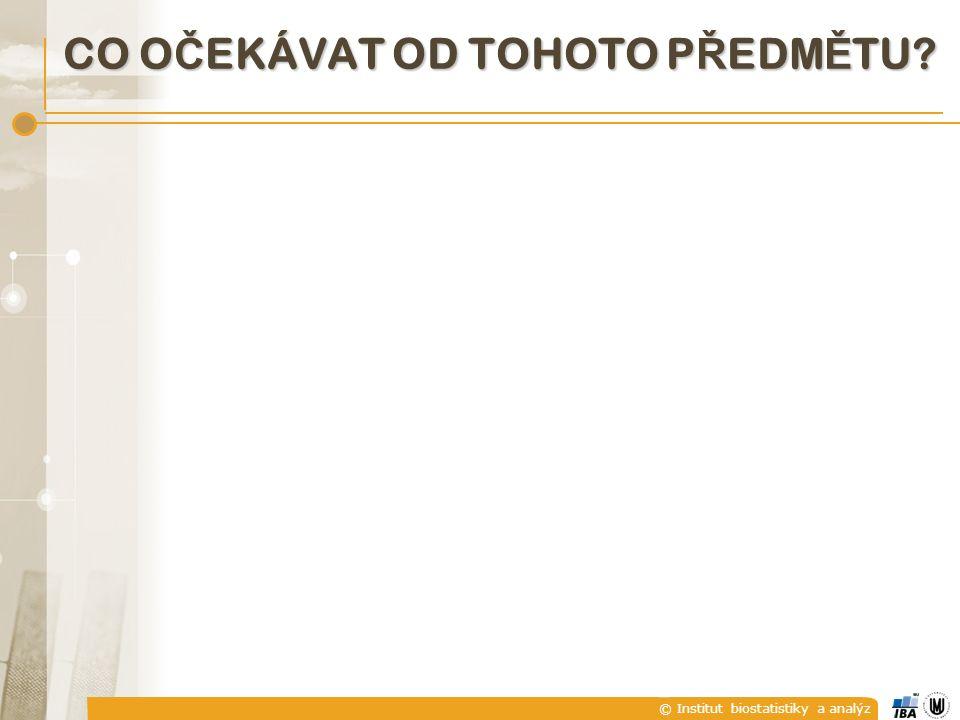 © Institut biostatistiky a analýz CO O Č EKÁVAT OD TOHOTO P Ř EDM Ě TU?