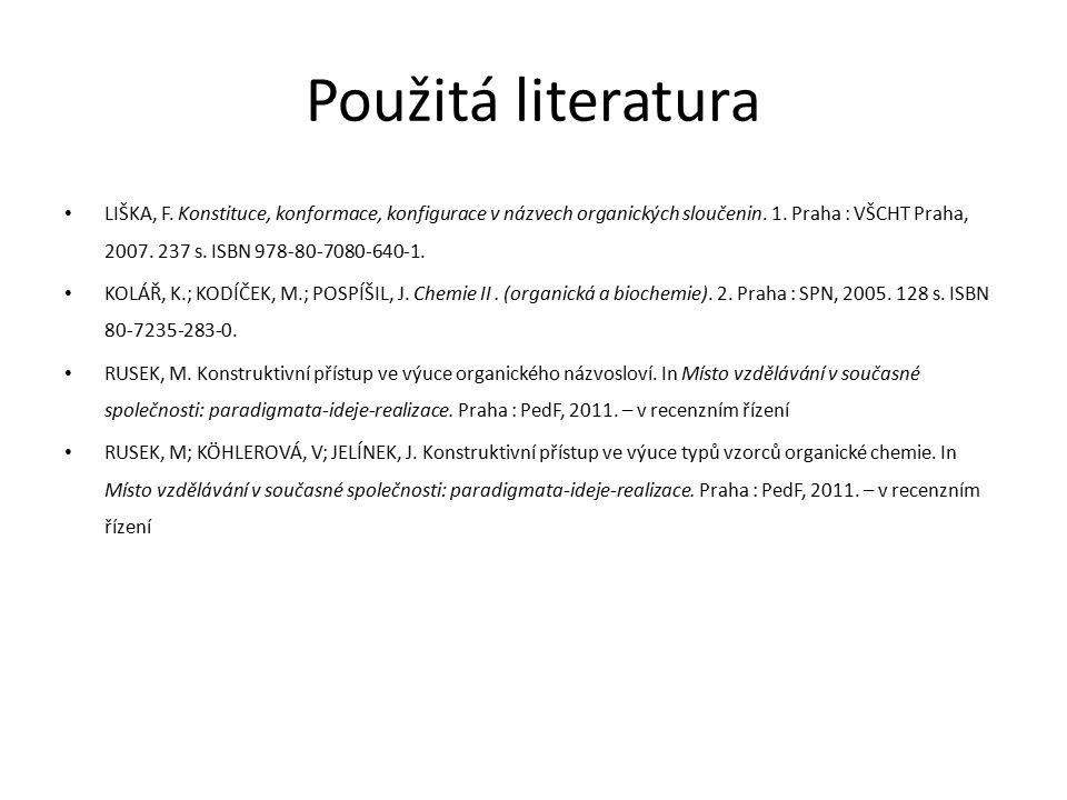 Použitá literatura LIŠKA, F. Konstituce, konformace, konfigurace v názvech organických sloučenin. 1. Praha : VŠCHT Praha, 2007. 237 s. ISBN 978-80-708