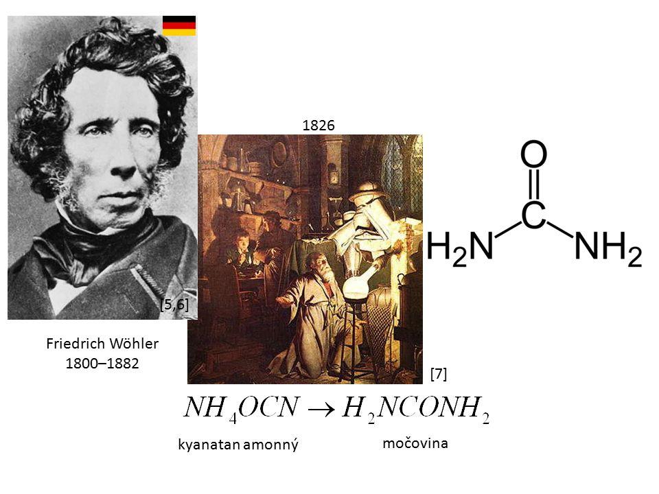 Friedrich Wöhler 1800–1882 1826 močovina kyanatan amonný [5,6] [7]