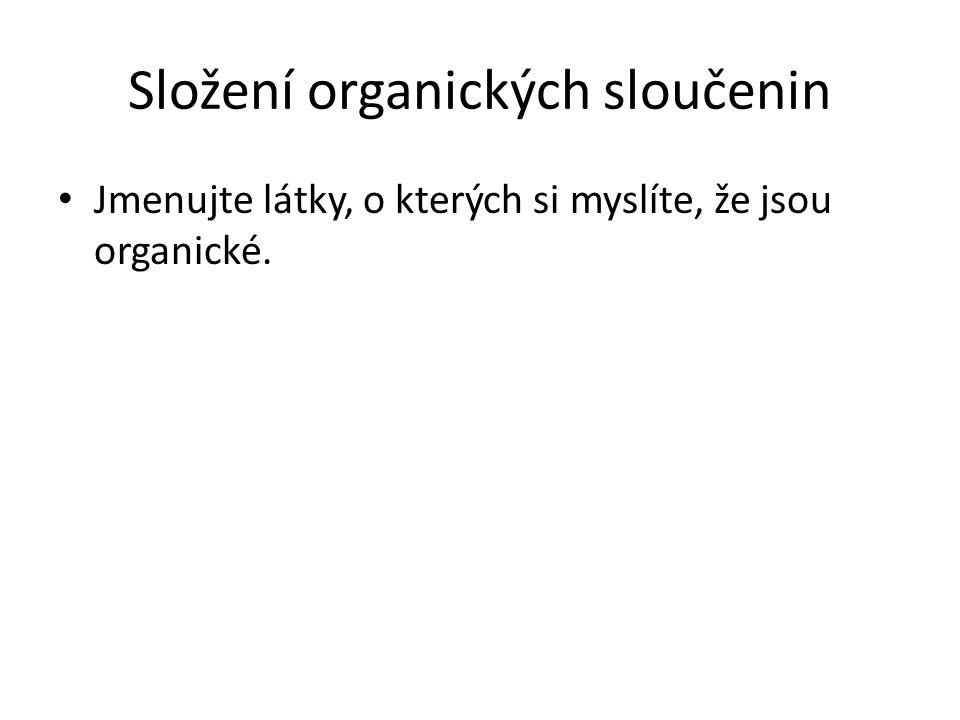 Složení organických sloučenin II Který prvek je společný všem těmto sloučeninám?