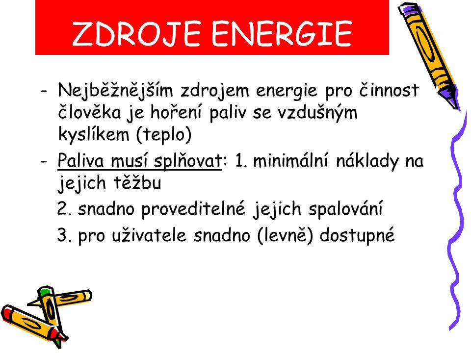 -Nejběžnějším zdrojem energie pro činnost člověka je hoření paliv se vzdušným kyslíkem (teplo) -Paliva musí splňovat: 1.