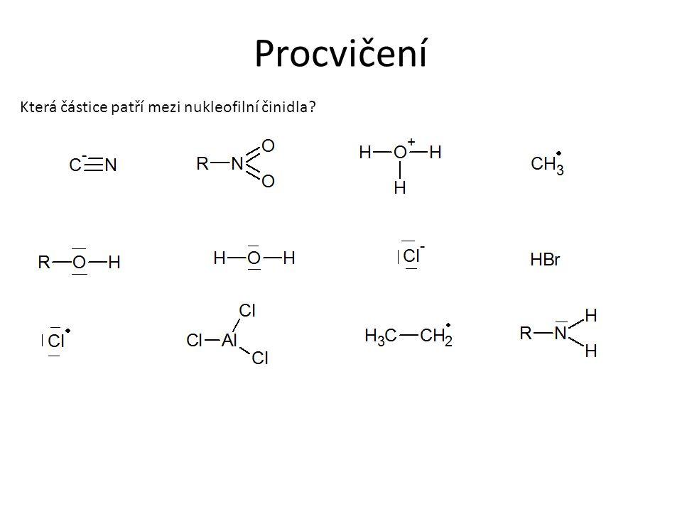 Procvičení Která částice patří mezi nukleofilní činidla