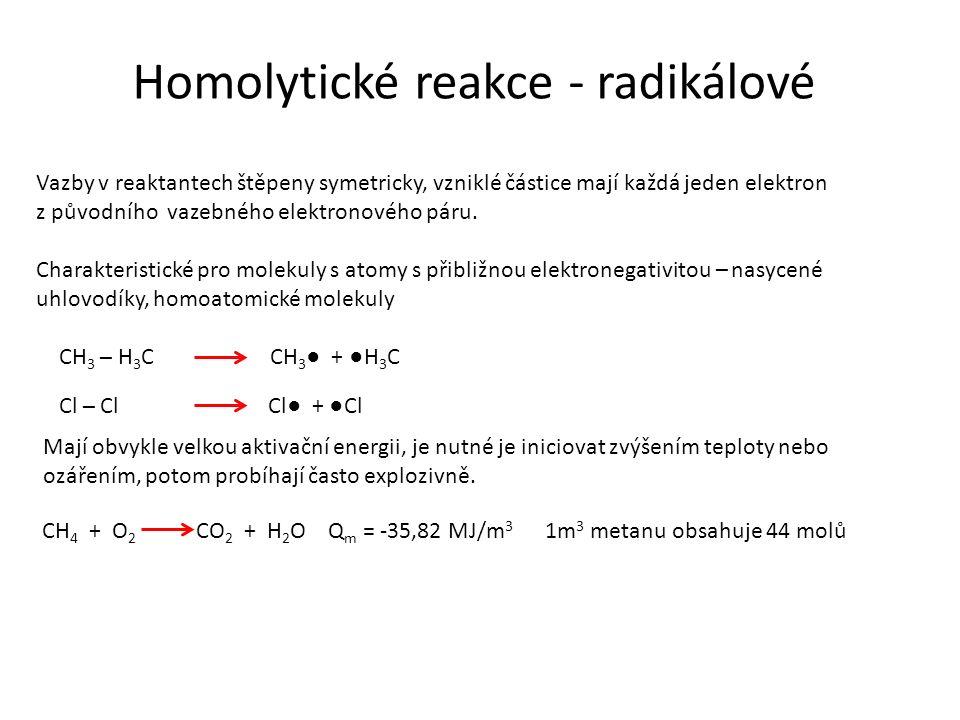 Homolytické reakce - radikálové Vazby v reaktantech štěpeny symetricky, vzniklé částice mají každá jeden elektron z původního vazebného elektronového páru.
