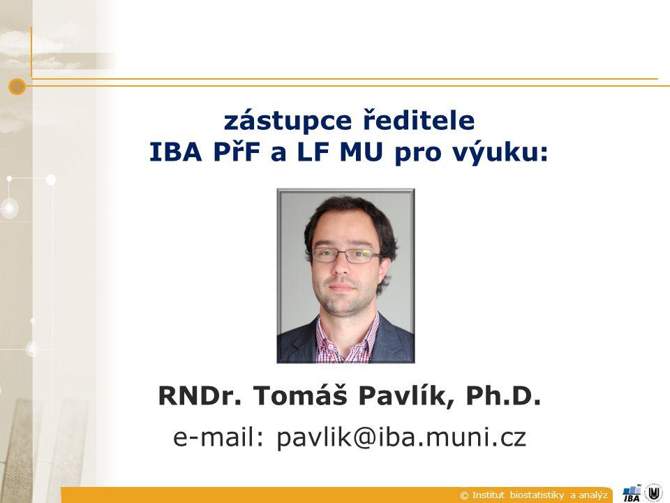 © Institut biostatistiky a analýz zástupce ředitele IBA PřF a LF MU pro výuku: RNDr.