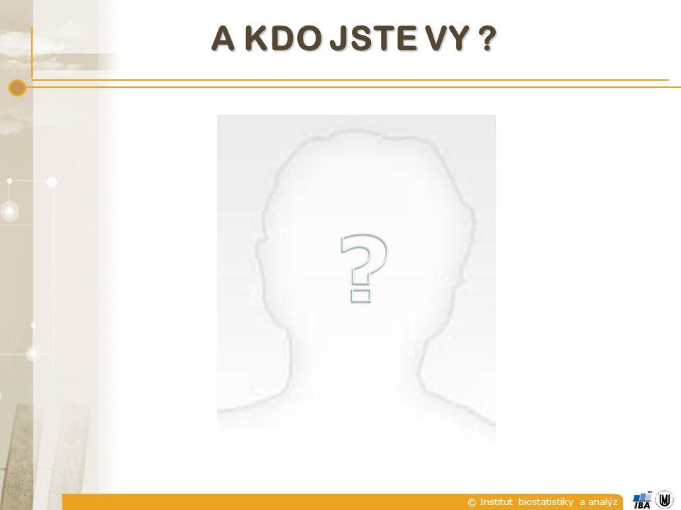 © Institut biostatistiky a analýz A KDO JSTE VY