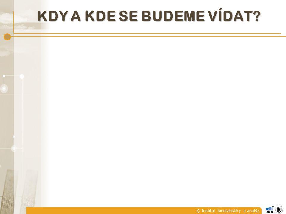 © Institut biostatistiky a analýz KDY A KDE SE BUDEME VÍDAT