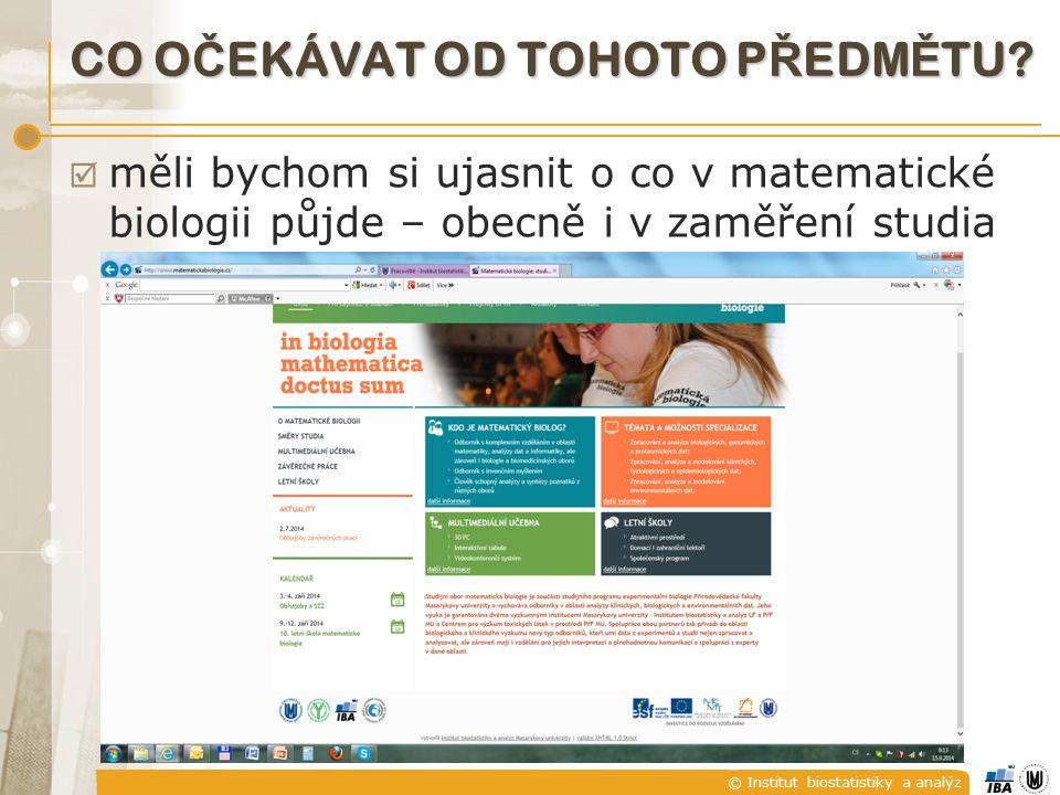 © Institut biostatistiky a analýz CO O Č EKÁVAT OD TOHOTO P Ř EDM Ě TU.