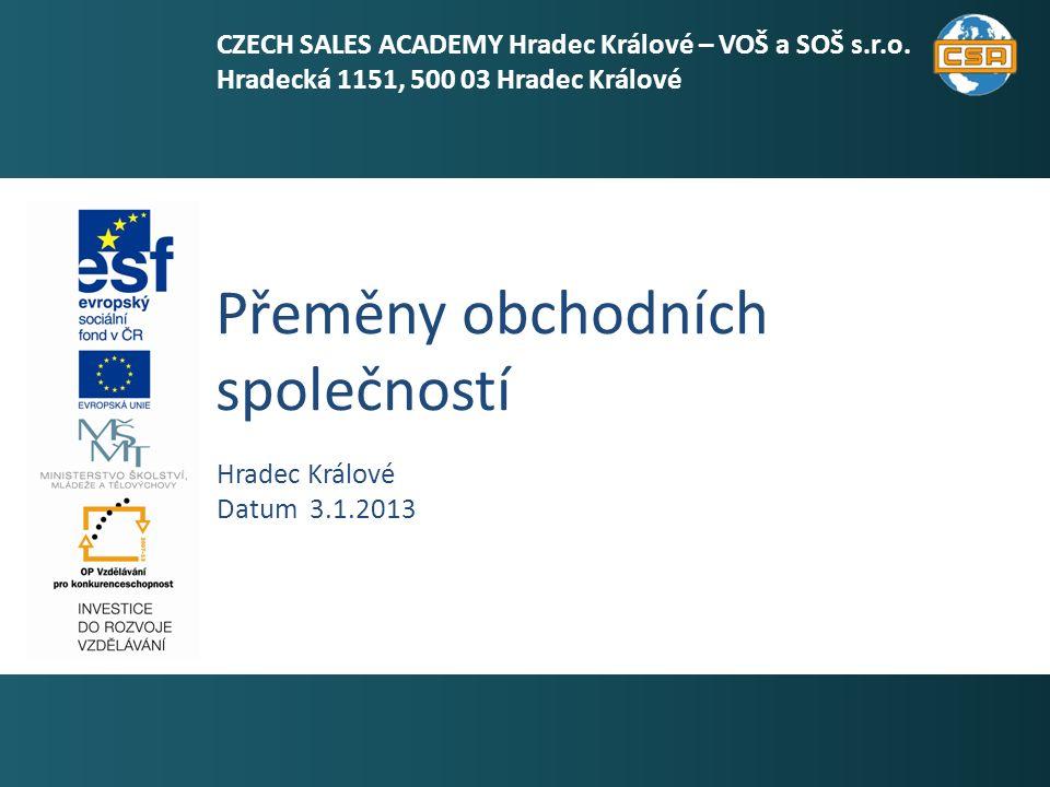 Přeměny obchodních společností 1 Hradec Králové Datum 3.1.2013 CZECH SALES ACADEMY Hradec Králové – VOŠ a SOŠ s.r.o.