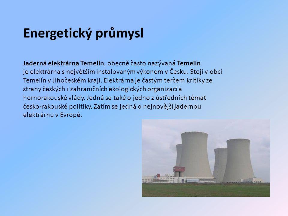 Energetický průmysl Jaderná elektrárna Temelín, obecně často nazývaná Temelín je elektrárna s největším instalovaným výkonem v Česku.