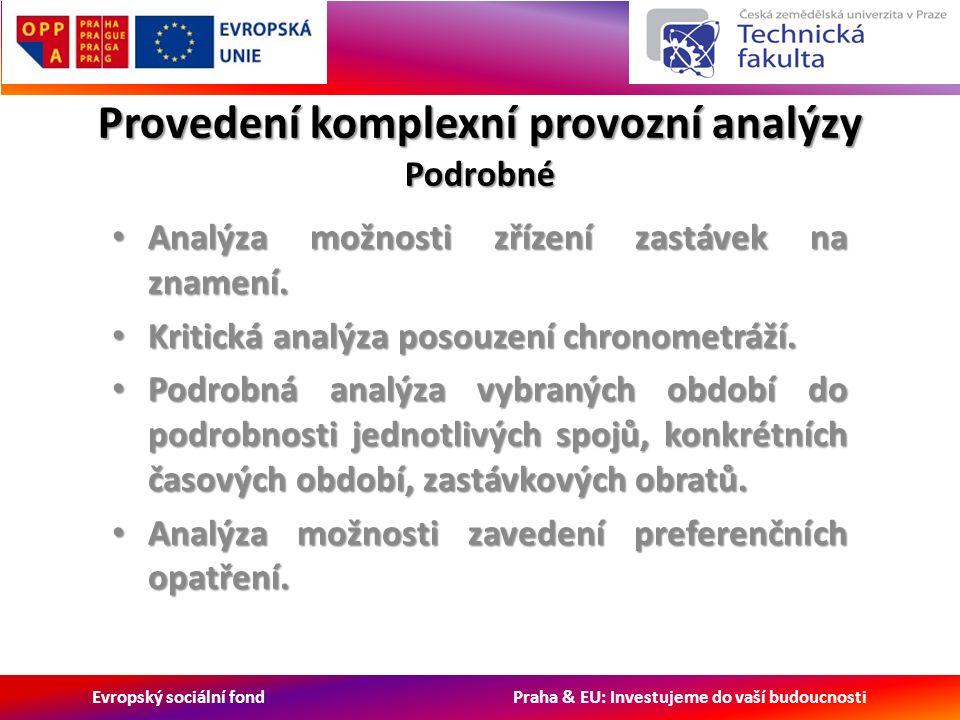 Evropský sociální fond Praha & EU: Investujeme do vaší budoucnosti Provedení komplexní provozní analýzy Podrobné Analýza možnosti zřízení zastávek na znamení.