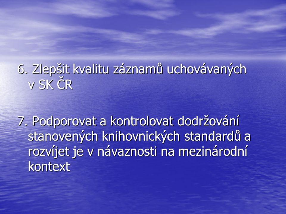 6. Zlepšit kvalitu záznamů uchovávaných v SK ČR 7. Podporovat a kontrolovat dodržování stanovených knihovnických standardů a rozvíjet je v návaznosti