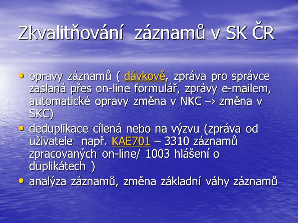 Zkvalitňování záznamů v SK ČR opravy záznamů ( dávkově, zpráva pro správce zaslaná přes on-line formulář, zprávy e-mailem, automatické opravy změna v