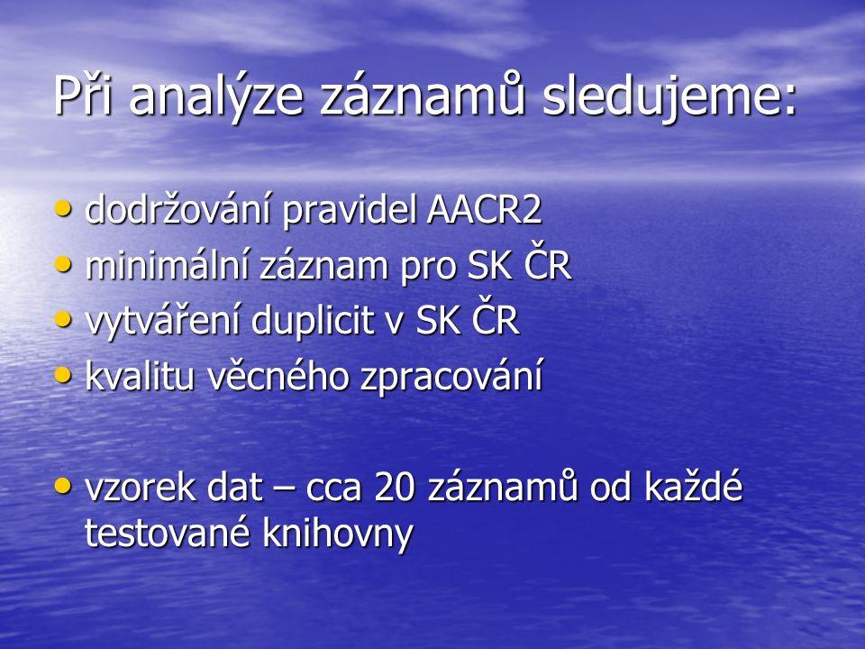 Při analýze záznamů sledujeme: dodržování pravidel AACR2 dodržování pravidel AACR2 minimální záznam pro SK ČR minimální záznam pro SK ČR vytváření dup