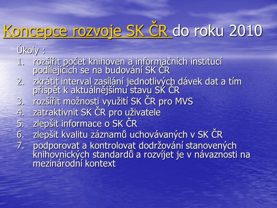 Koncepce rozvoje SK ČR Koncepce rozvoje SK ČR do roku 2010 Koncepce rozvoje SK ČR Úkoly : 1. rozšířit počet knihoven a informačních institucí podílejí
