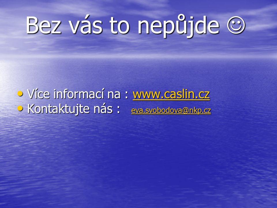 Bez vás to nepůjde Bez vás to nepůjde Více informací na : www.caslin.cz Více informací na : www.caslin.czwww.caslin.cz Kontaktujte nás : eva.svobodova
