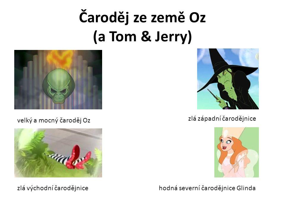 Čaroděj ze země Oz (a Tom & Jerry) velký a mocný čaroděj Oz zlá východní čarodějnice zlá západní čarodějnice hodná severní čarodějnice Glinda