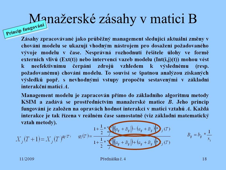 11/2009Přednáška č. 418 Manažerské zásahy v matici B Zásahy zpracovávané jako průběžný management sledující aktuální změny v chování modelu se ukazují