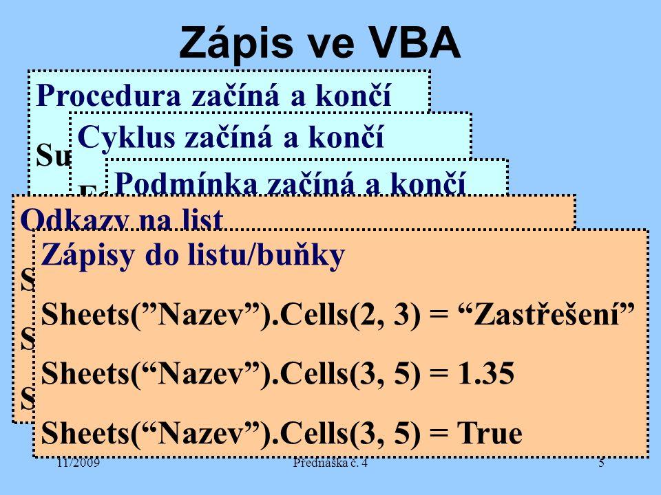 11/2009Přednáška č. 45 Zápis ve VBA Procedura začíná a končí Sub PocitejMDM() End Sub Cyklus začíná a končí For i=1 to 20 Step 1 Next i Podmínka začín